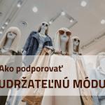 Ako podporovať udržateľnú módu